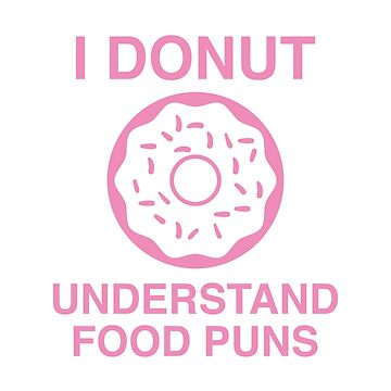 I Donut Understand Food Puns by AmazingVision