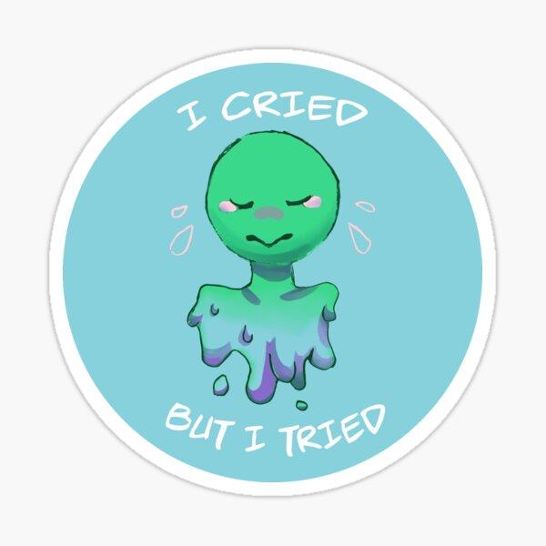 I cried but I tried Sticker