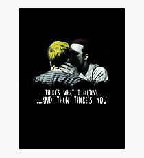 There's What I Believe And Then There's You Photographic Print