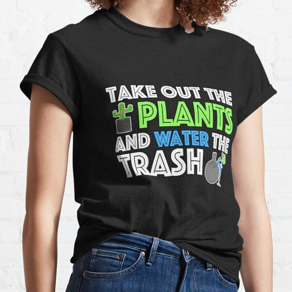Take Out The Plants and Water The Trash - Nour Zikra Classic T-Shirt