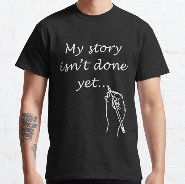 My Story Isn't Done Yet! - by Author Nour Zikra Classic T-Shirt