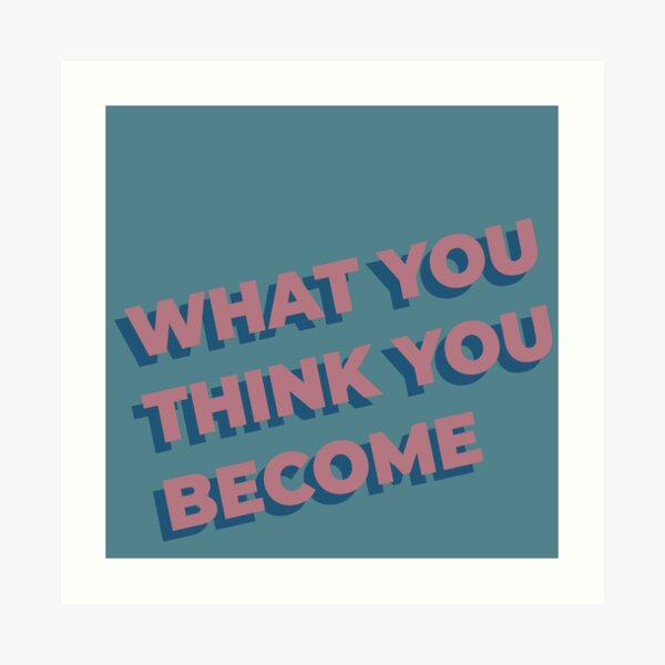 What You Think You Become Art Print