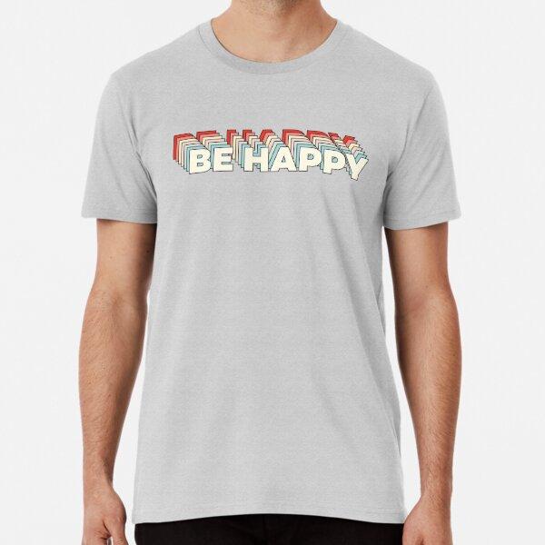 Don't worry, Be Happy Premium T-Shirt