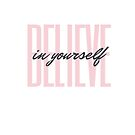 Believe In Yourself Pink by oursacredbreath
