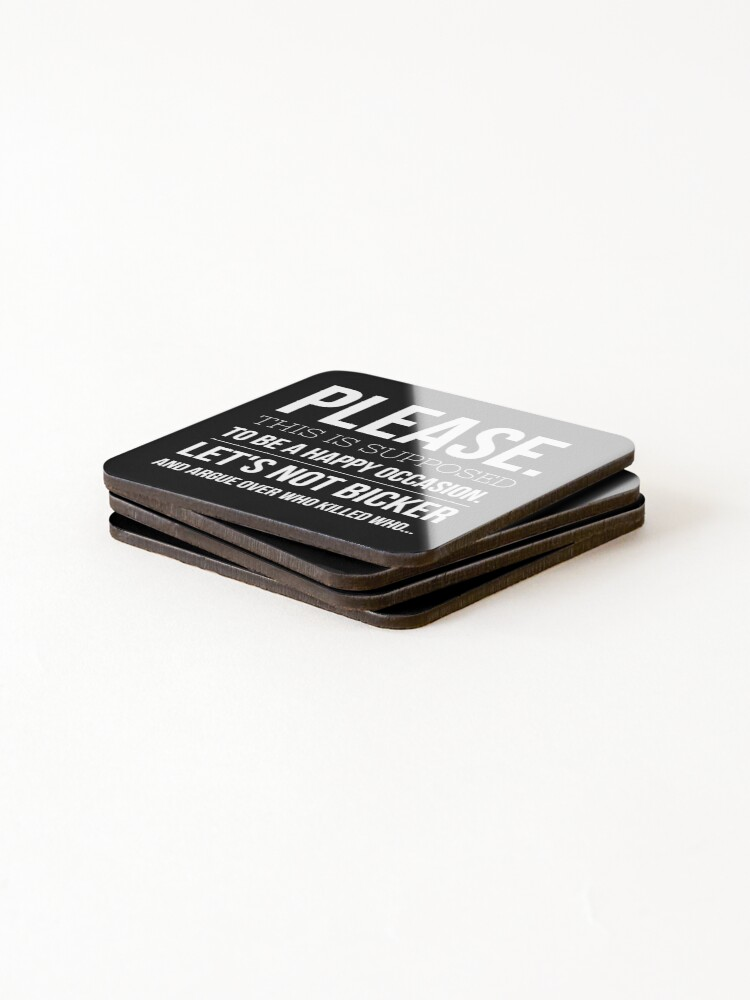 Alternate view of Please lets not bicker about who killed who Coasters (Set of 4)