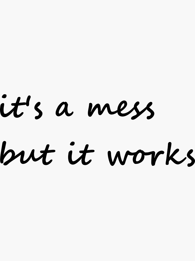 it's a mess but it works - Sticker by embourne