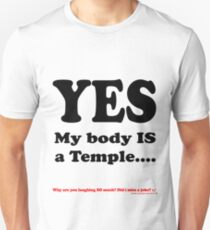 YES... My body IS a Temple.... Unisex T-Shirt