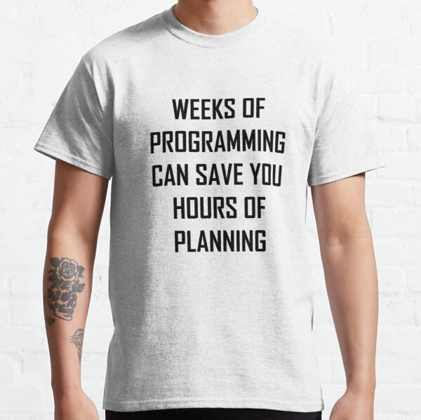 Plan your programming. Classic T-Shirt