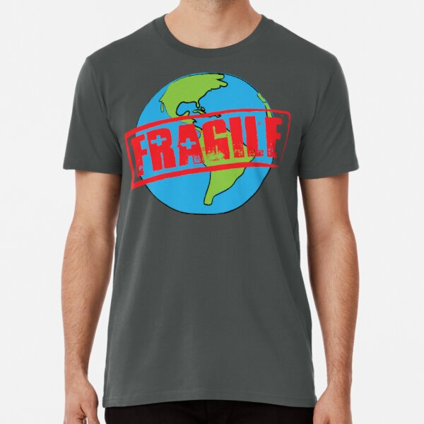 Fragile Earth Handle With Care Premium T-Shirt