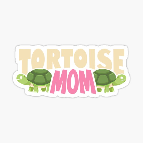 Tortoise mom Funny Tshirt for Tortoise Lovers and Owners  Sticker