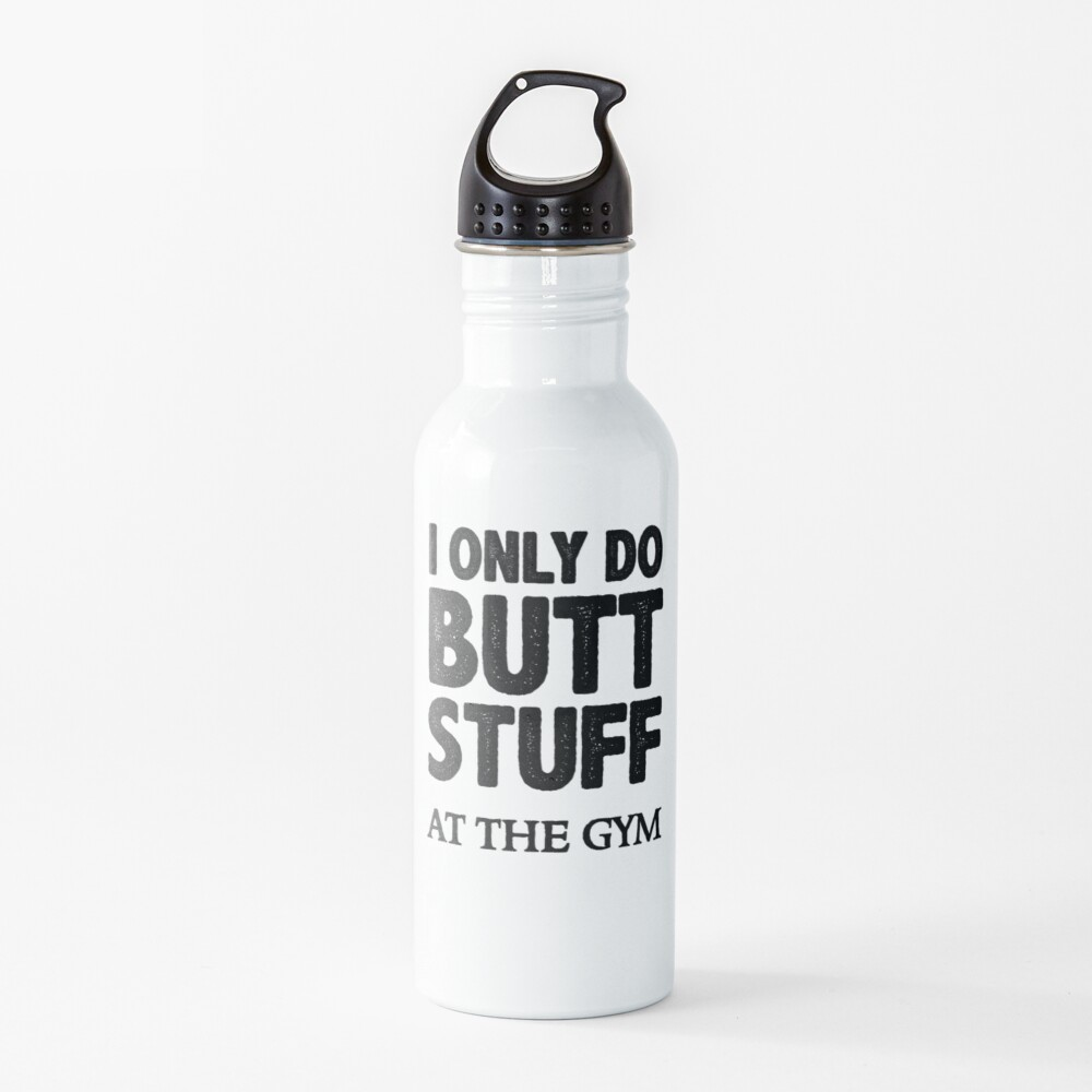Butt Stuff Gifts - I Only Do Butt Stuff At the Gym Funny Workout Gift Ideas for Squats Lovers - Fitness Gear for Working Out & Getting that Booty in Shape Water Bottle