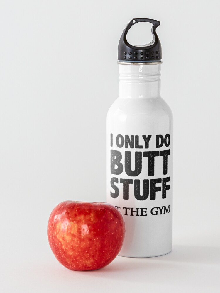 Alternate view of Butt Stuff Gifts - I Only Do Butt Stuff At the Gym Funny Workout Gift Ideas for Squats Lovers - Fitness Gear for Working Out & Getting that Booty in Shape Water Bottle