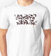 I Am Jack's Complete Lack Of Surprise Unisex T-Shirt