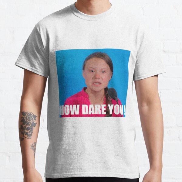 Greta Thunberg - Wie kannst du es wagen? Classic T-Shirt