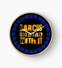 MARCUS says DEAL WITH IT - III Clock