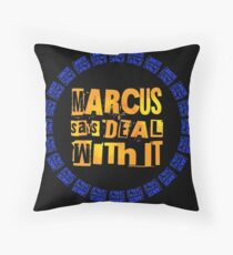 MARCUS says DEAL WITH IT - III Throw Pillow