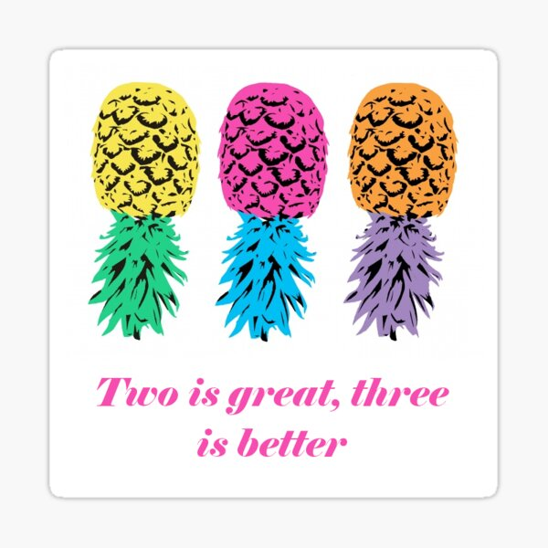 Two is great, three is better Sticker