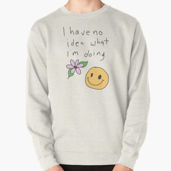 I have no idea what I'm doing Pullover Sweatshirt