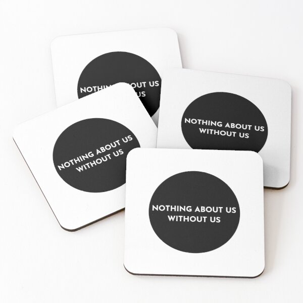 Nothing About Us Without Us Coasters (Set of 4)