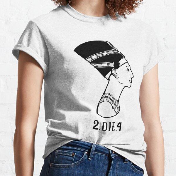 2 Die 4 Classic T-Shirt