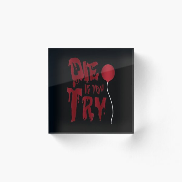 Die If You Try (Single Balloon) Acrylic Block