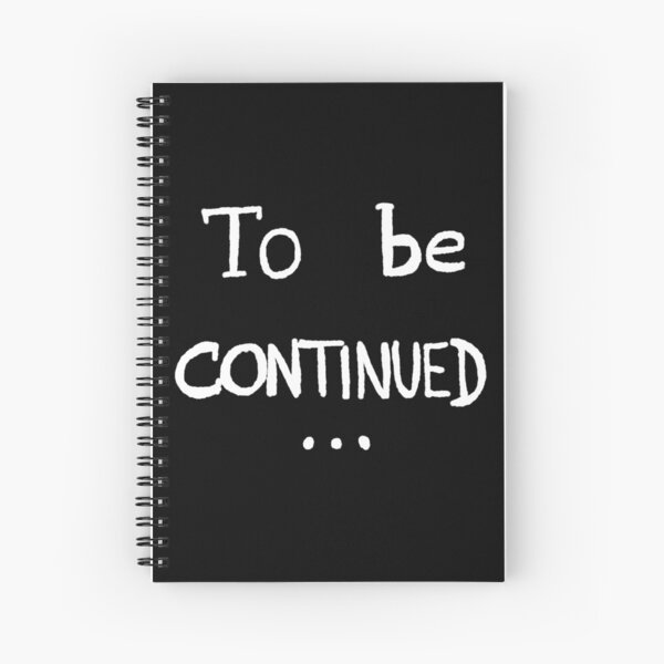 To be continued Spiral Notebook