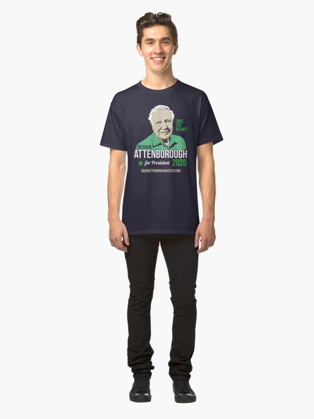 Alternate view of Sir David Attenborough for President 2020 - Save the Planet Classic T-Shirt