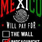Mexico Will Pay Impeachment by EthosWear
