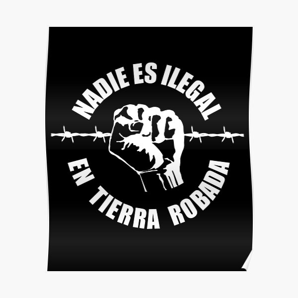 Nobody Is Illegal On Stolen Land - Nadie Es Ilegal En Tierra Robada Poster