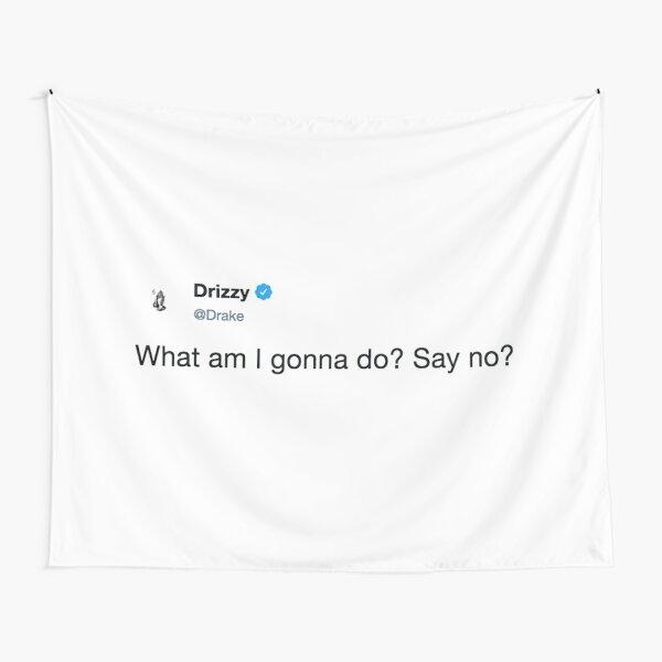 what am I gunna do say no? Tapestry