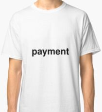 payment Classic T-Shirt