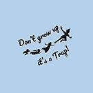 Don't grow up, it's a Trap! by Marco Ferruzzi