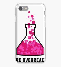 You're Overreacting Chemistry Science Beaker iPhone Case/Skin