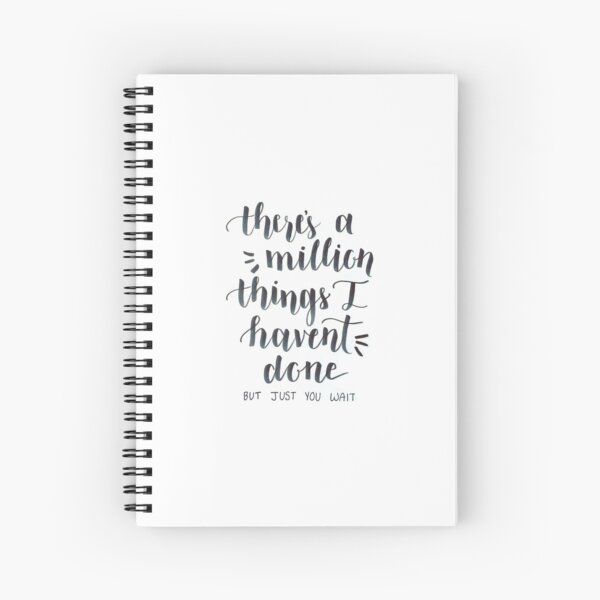 There's a Million Things I haven't done- Hamilton the Musical Spiral Notebook
