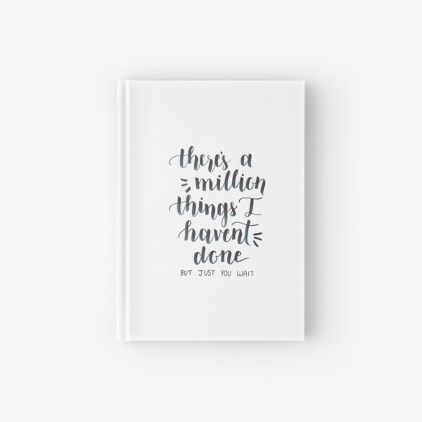 There's a Million Things I haven't done- Hamilton the Musical Hardcover Journal