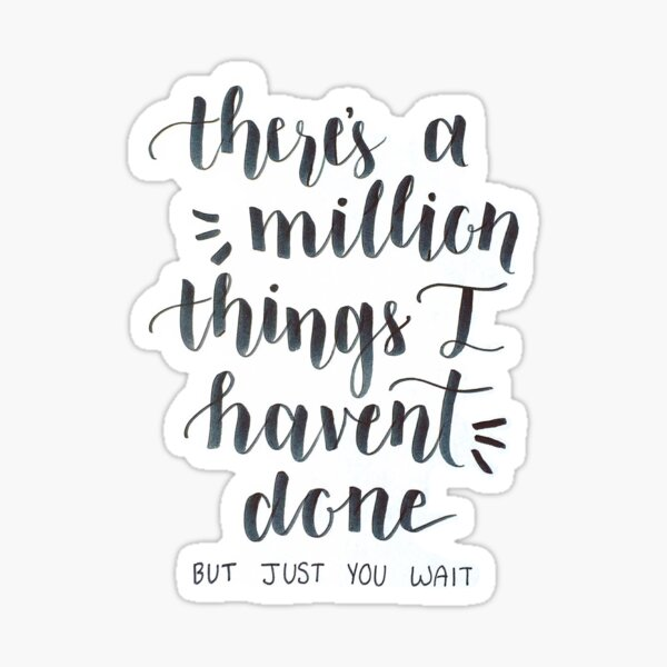 There's a Million Things I haven't done- Hamilton the Musical Sticker