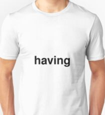 having Unisex T-Shirt