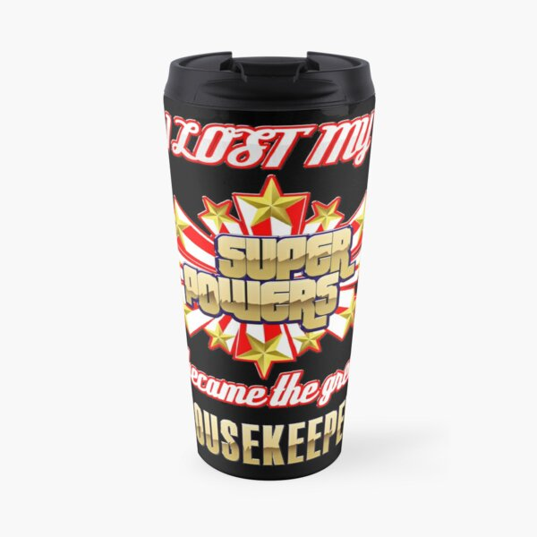 I lost my super powers and became the greatest housekeeper Travel Mug