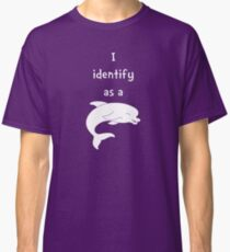I Identify as a Dolphin Classic T-Shirt
