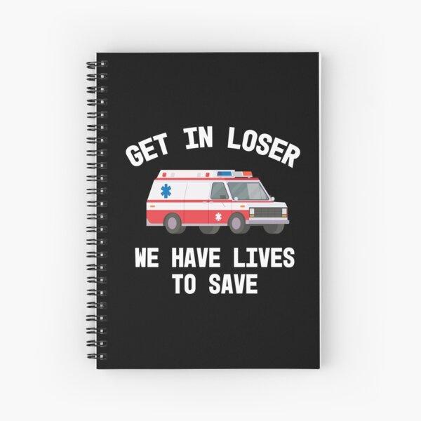EMS Paramedic EMT Get In Loser Ambulance Graphic Graduation Gift  Spiral Notebook