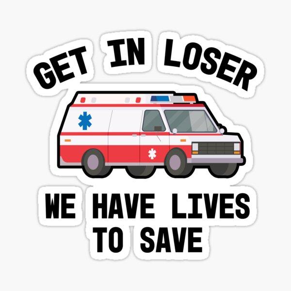 EMS Paramedic EMT Get In Loser Ambulance Graphic Graduation Gift  Sticker