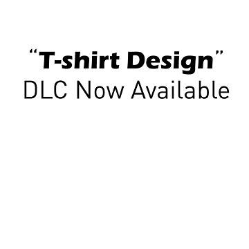T-Shirt DLC  by herbertron