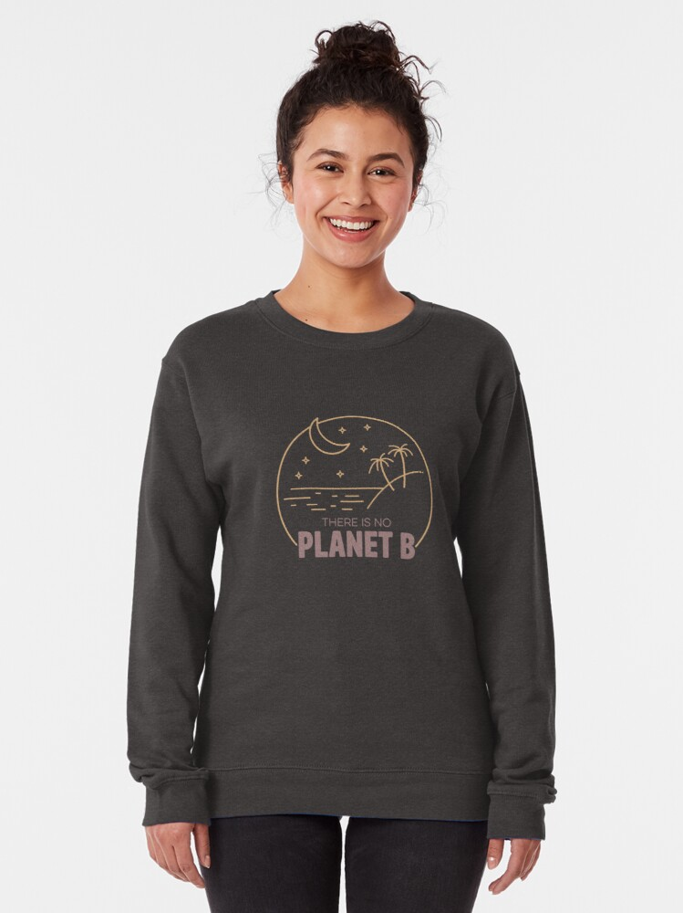Alternate view of No Plan B for Earth! Pullover Sweatshirt