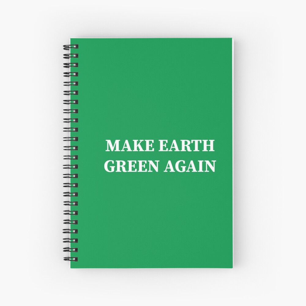 Make Earth Green Again! Spiral Notebook