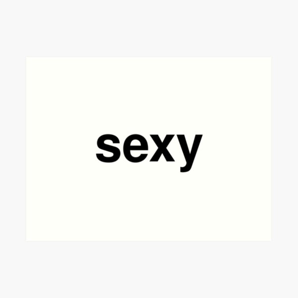 Sexy Text Art Prints   Redbubble