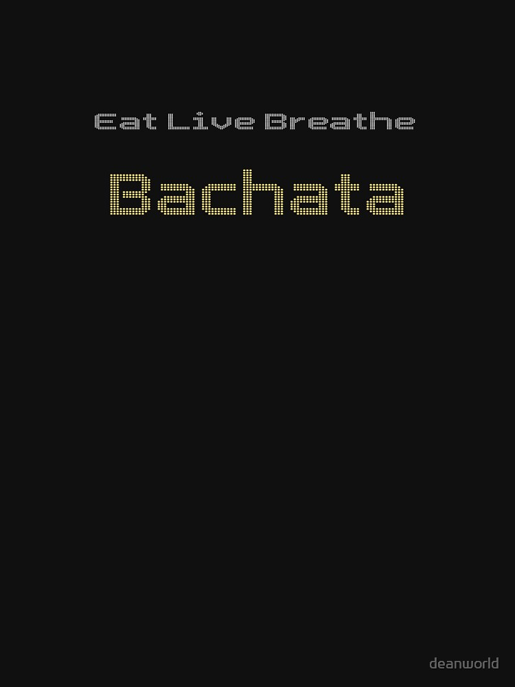 Bachatero Bachatera - Eat Live Breathe Bachata Shirt & Top by deanworld