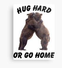 HUG HARD OR GO HOME (black) Metal Print
