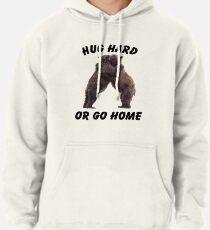 HUG HARD OR GO HOME (black) Pullover Hoodie