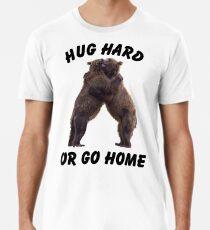 HUG HARD OR GO HOME (black) Premium T-Shirt