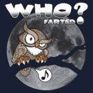 Who, Who... Who farted? by scott sirag